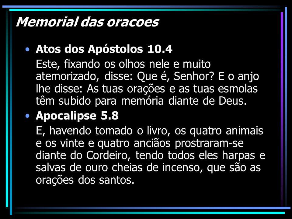 Memorial das oracoes Atos dos Apóstolos 10.4 Este, fixando os olhos nele e muito atemorizado, disse: Que é, Senhor? E o anjo lhe disse: As tuas oraçõe
