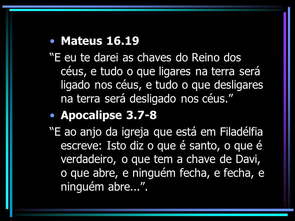 """Mateus 16.19 """"E eu te darei as chaves do Reino dos céus, e tudo o que ligares na terra será ligado nos céus, e tudo o que desligares na terra será des"""