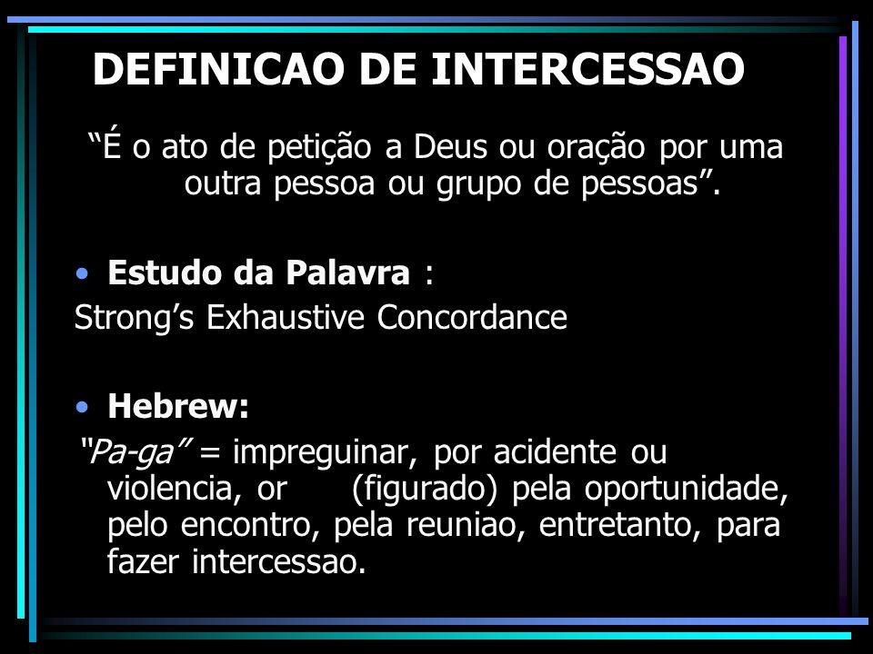 """DEFINICAO DE INTERCESSAO """"É o ato de petição a Deus ou oração por uma outra pessoa ou grupo de pessoas"""". Estudo da Palavra : Strong's Exhaustive Conco"""