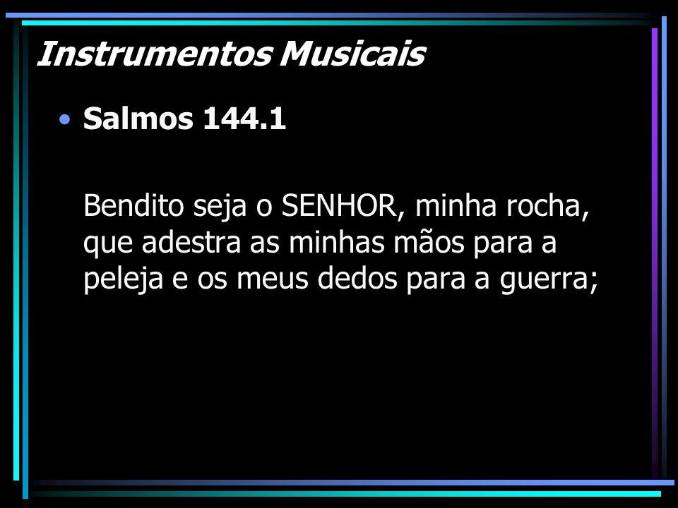 Instrumentos Musicais Salmos 144.1 Bendito seja o SENHOR, minha rocha, que adestra as minhas mãos para a peleja e os meus dedos para a guerra;