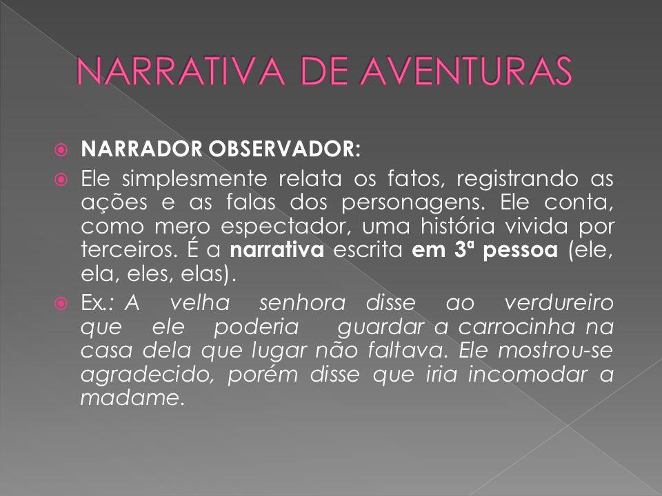  NARRADOR OBSERVADOR:  Ele simplesmente relata os fatos, registrando as ações e as falas dos personagens.
