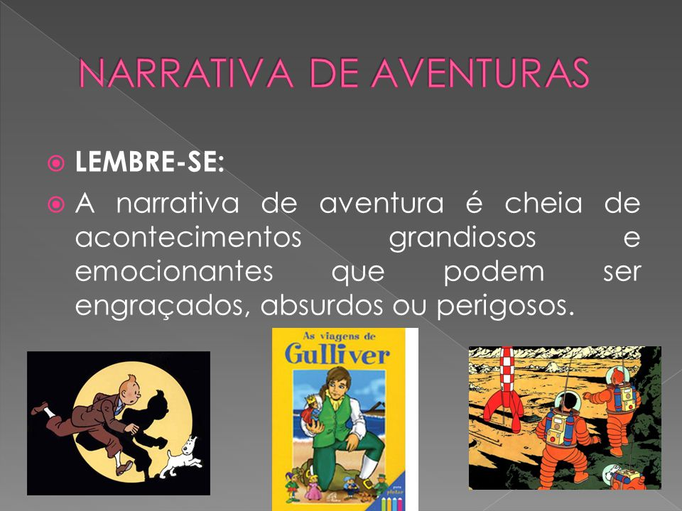  LEMBRE-SE:  A narrativa de aventura é cheia de acontecimentos grandiosos e emocionantes que podem ser engraçados, absurdos ou perigosos.
