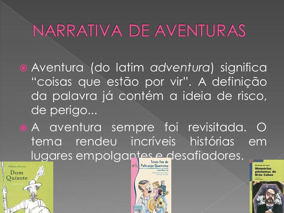 """ Aventura (do latim adventura) significa """"coisas que estão por vir"""". A definição da palavra já contém a ideia de risco, de perigo...  A aventura sem"""