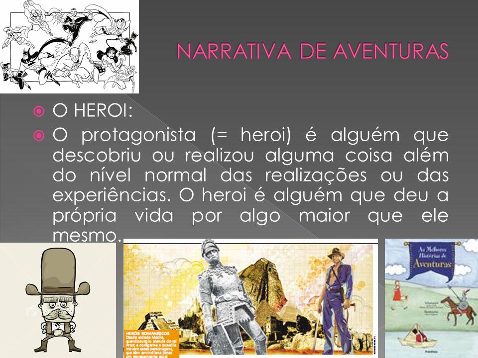  O HEROI:  O protagonista (= heroi) é alguém que descobriu ou realizou alguma coisa além do nível normal das realizações ou das experiências. O hero