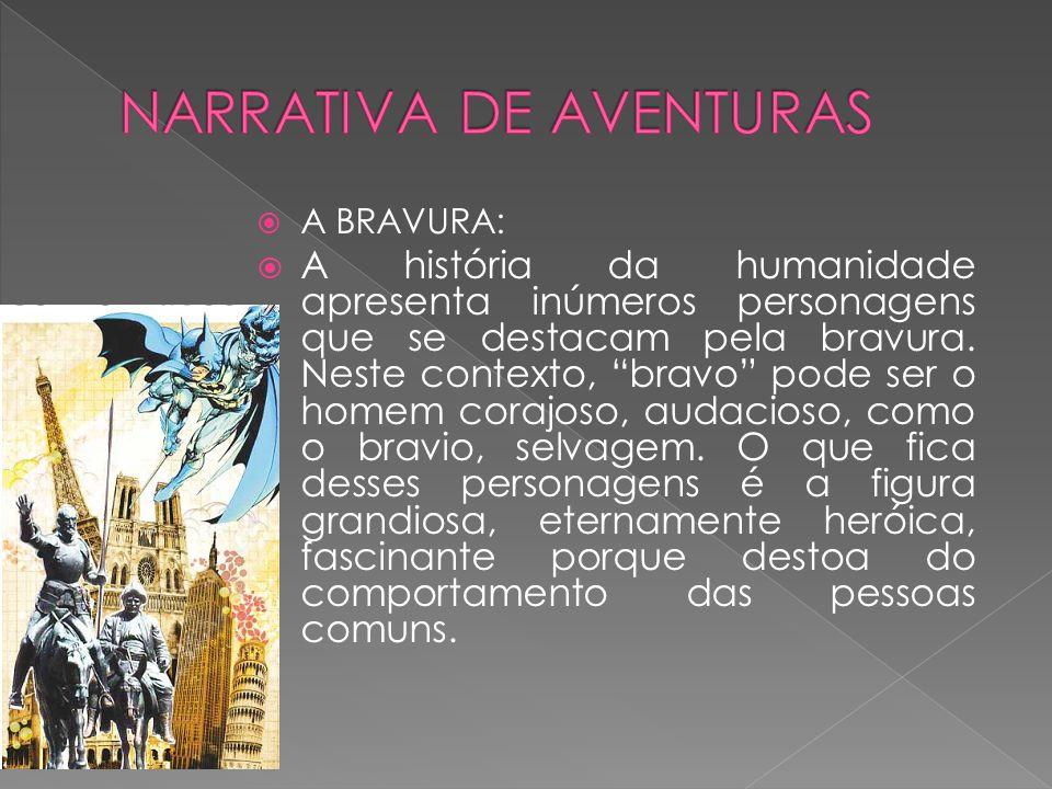 """ A BRAVURA:  A história da humanidade apresenta inúmeros personagens que se destacam pela bravura. Neste contexto, """"bravo"""" pode ser o homem corajoso"""