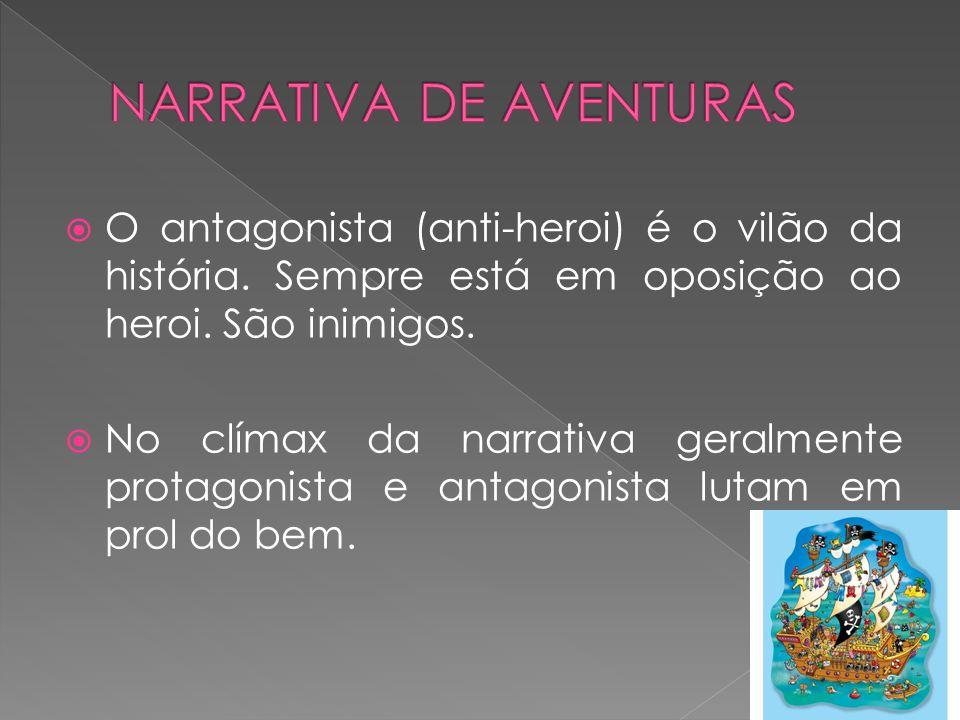  O antagonista (anti-heroi) é o vilão da história.