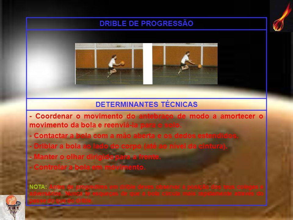 DRIBLE DE PROGRESSÃO DETERMINANTES TÉCNICAS - Coordenar o movimento do antebraço de modo a amortecer o movimento da bola e reenviá-la para o solo. - C