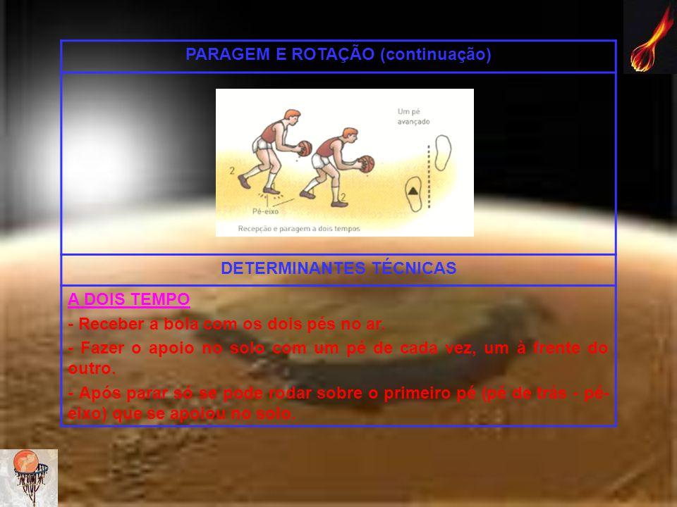PARAGEM E ROTAÇÃO (continuação) DETERMINANTES TÉCNICAS A DOIS TEMPO - Receber a bola com os dois pés no ar. - Fazer o apoio no solo com um pé de cada