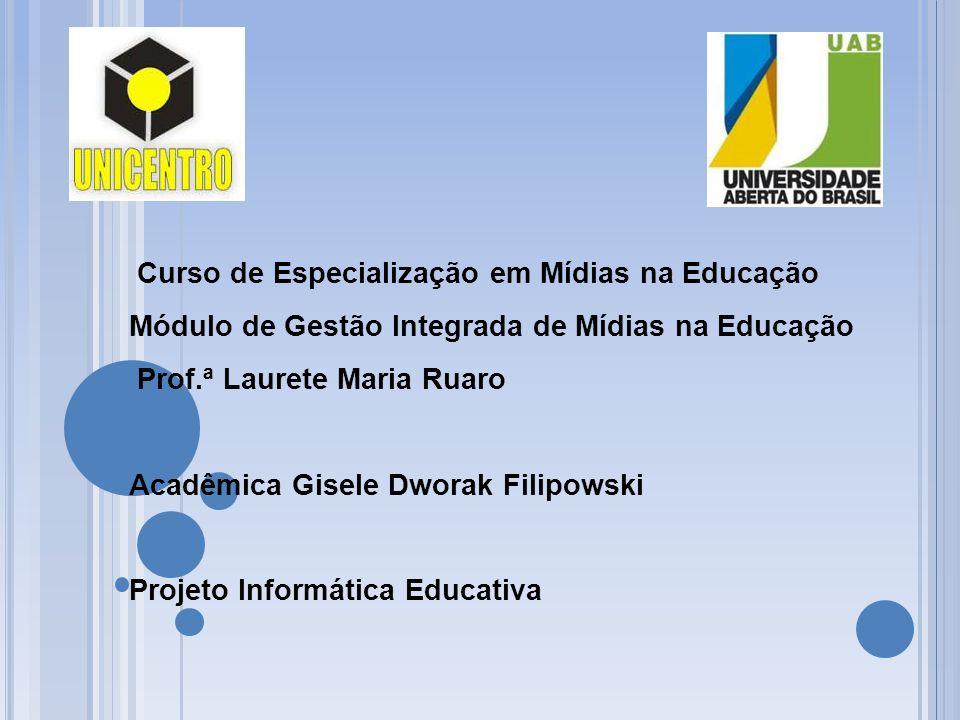 Curso de Especialização em Mídias na Educação Módulo de Gestão Integrada de Mídias na Educação Prof.ª Laurete Maria Ruaro Acadêmica Gisele Dworak Fili