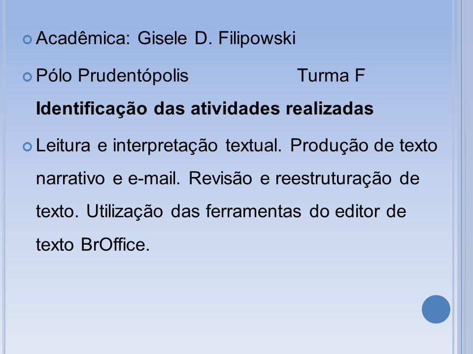 Acadêmica: Gisele D. Filipowski Pólo Prudentópolis Turma F Identificação das atividades realizadas Leitura e interpretação textual. Produção de texto