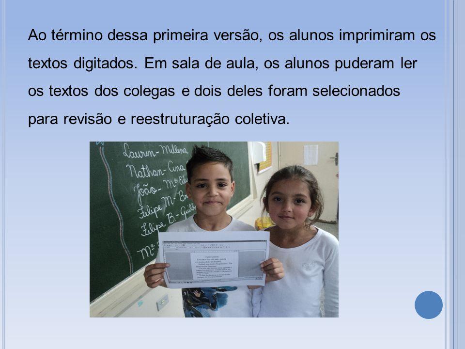 Ao término dessa primeira versão, os alunos imprimiram os textos digitados. Em sala de aula, os alunos puderam ler os textos dos colegas e dois deles