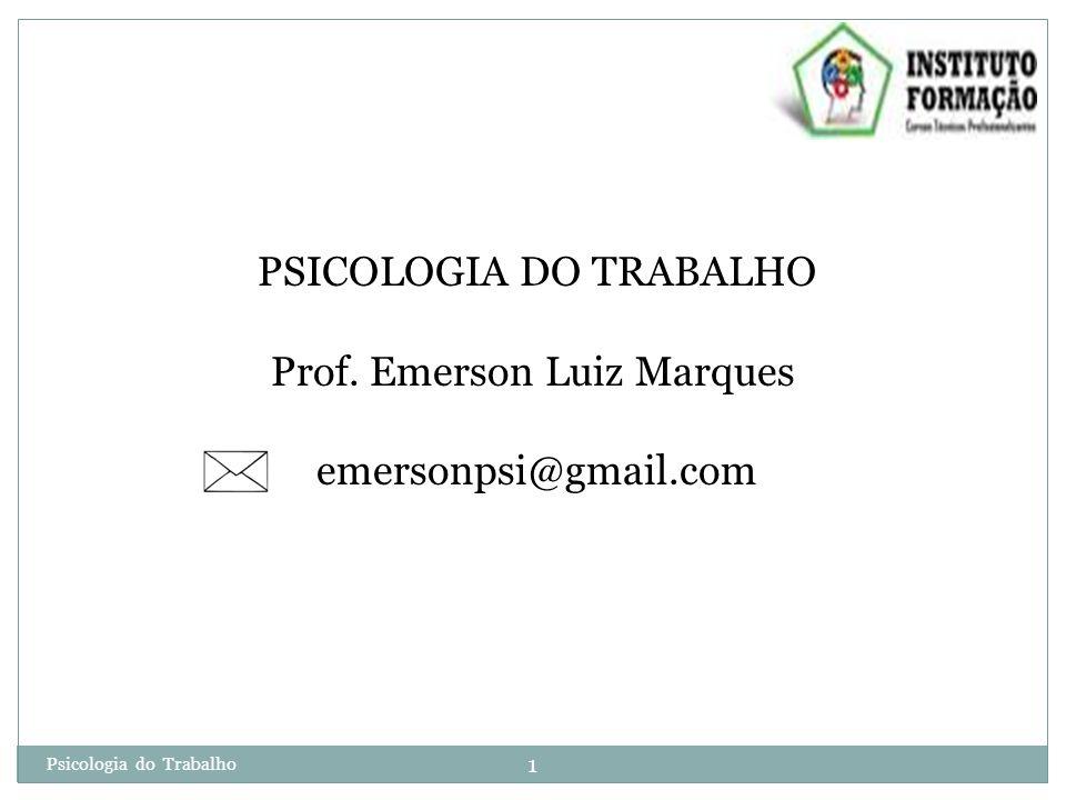 PSICOLOGIA DO TRABALHO Prof. Emerson Luiz Marques emersonpsi@gmail.com 1 Psicologia do Trabalho
