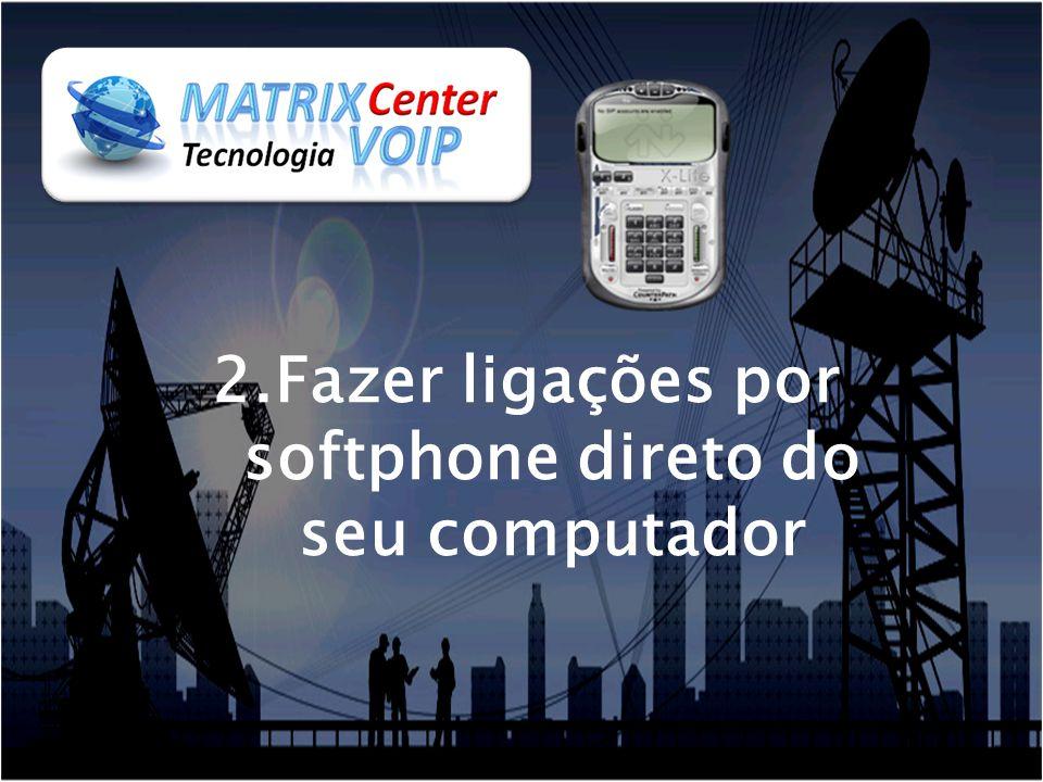 2.Fazer ligações por softphone direto do seu computador
