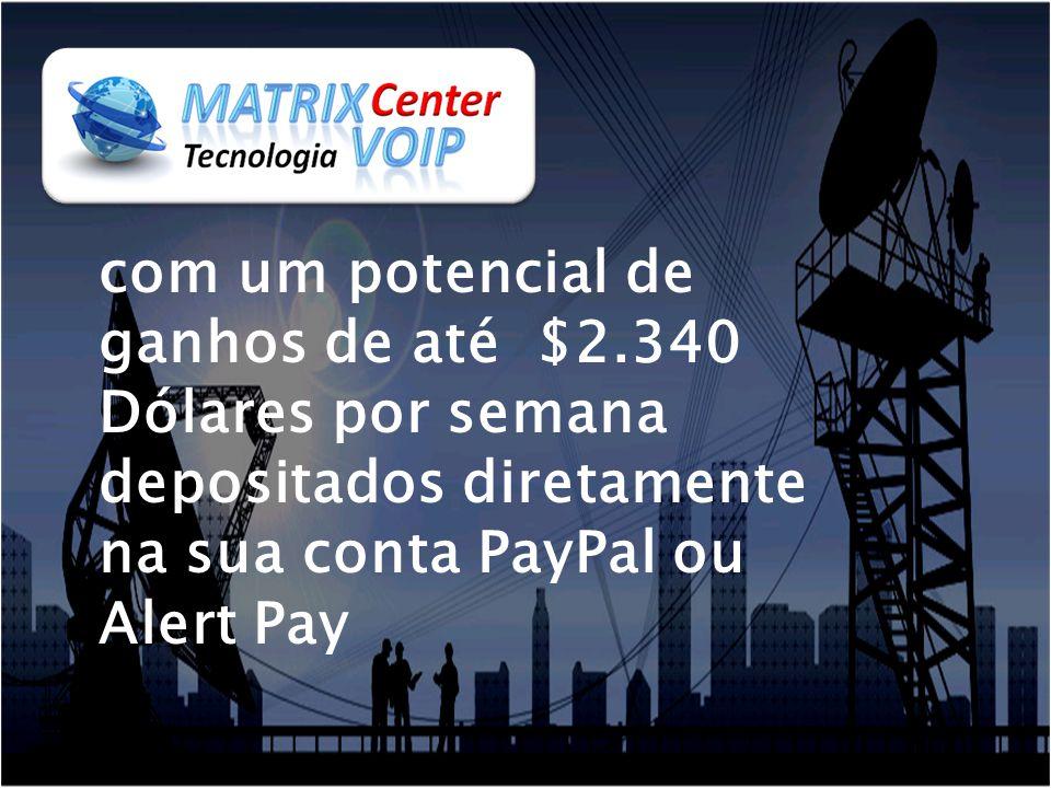 com um potencial de ganhos de até $2.340 Dólares por semana depositados diretamente na sua conta PayPal ou Alert Pay