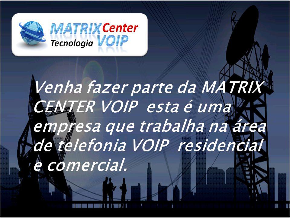 Venha fazer parte da MATRIX CENTER VOIP esta é uma empresa que trabalha na área de telefonia VOIP residencial e comercial.