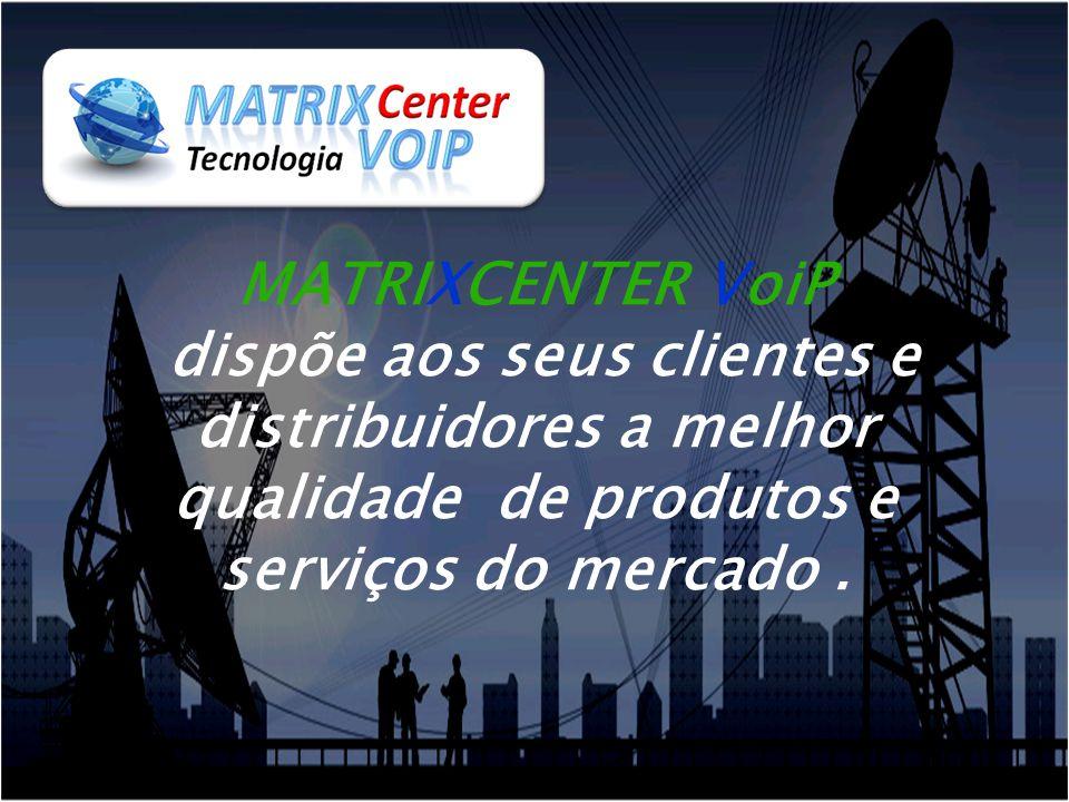MATRIXCENTER VoiP dispõe aos seus clientes e distribuidores a melhor qualidade de produtos e serviços do mercado.