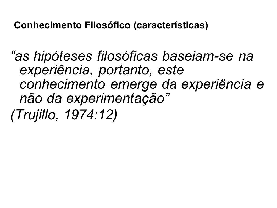 """Conhecimento Filosófico (características) """"as hipóteses filosóficas baseiam-se na experiência, portanto, este conhecimento emerge da experiência e não"""