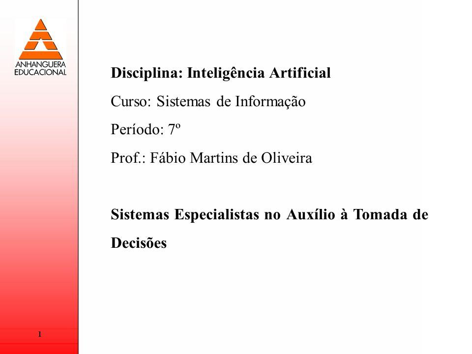 1 Disciplina: Inteligência Artificial Curso: Sistemas de Informação Período: 7º Prof.: Fábio Martins de Oliveira Sistemas Especialistas no Auxílio à T