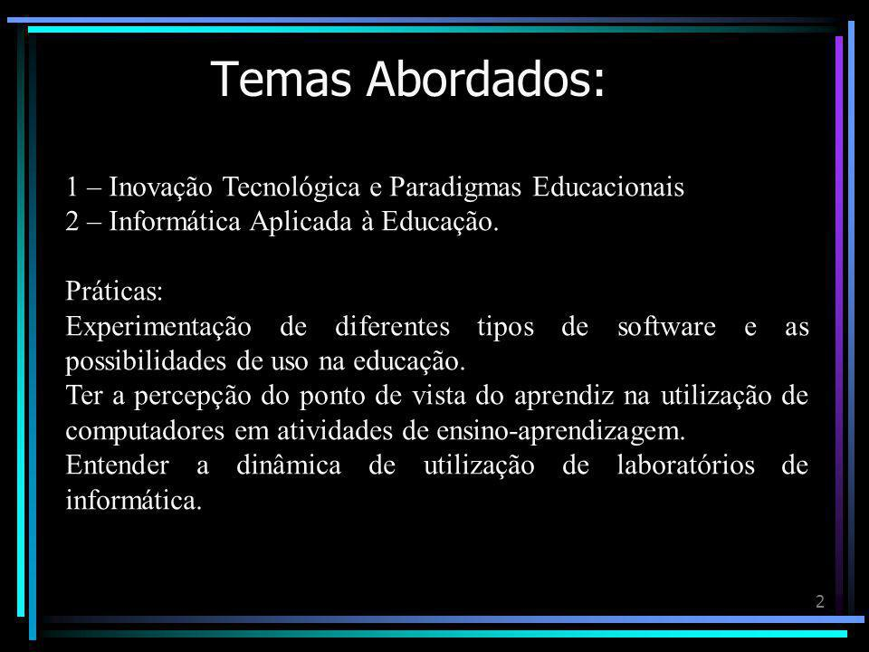 2 Temas Abordados: 1 – Inovação Tecnológica e Paradigmas Educacionais 2 – Informática Aplicada à Educação.
