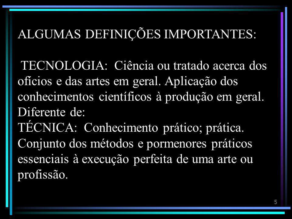 5 ALGUMAS DEFINIÇÕES IMPORTANTES: TECNOLOGIA: Ciência ou tratado acerca dos ofícios e das artes em geral.