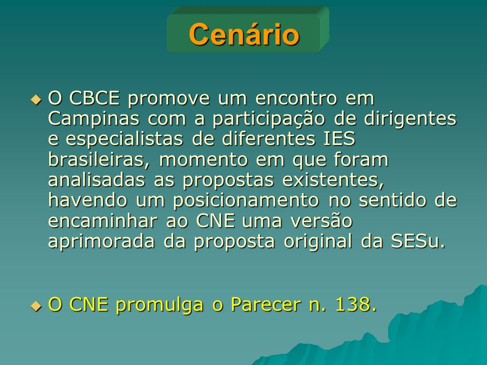 Cenário  O CBCE promove um encontro em Campinas com a participação de dirigentes e especialistas de diferentes IES brasileiras, momento em que foram