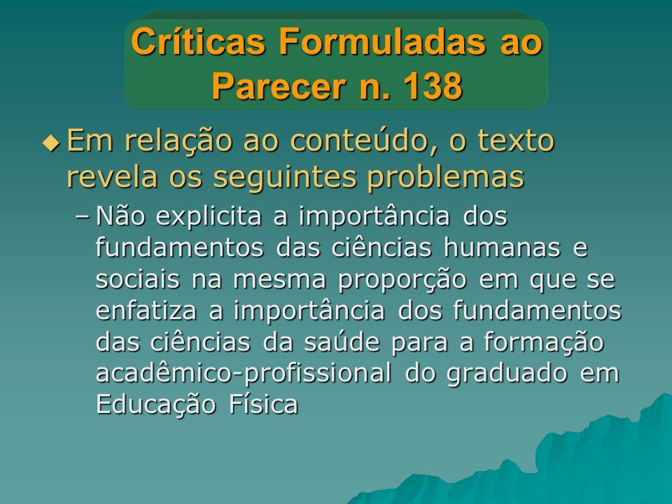 Críticas Formuladas ao Parecer n. 138  Em relação ao conteúdo, o texto revela os seguintes problemas –Não explicita a importância dos fundamentos das