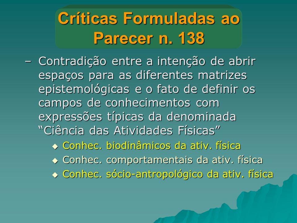 Críticas Formuladas ao Parecer n. 138 –Contradição entre a intenção de abrir espaços para as diferentes matrizes epistemológicas e o fato de definir o