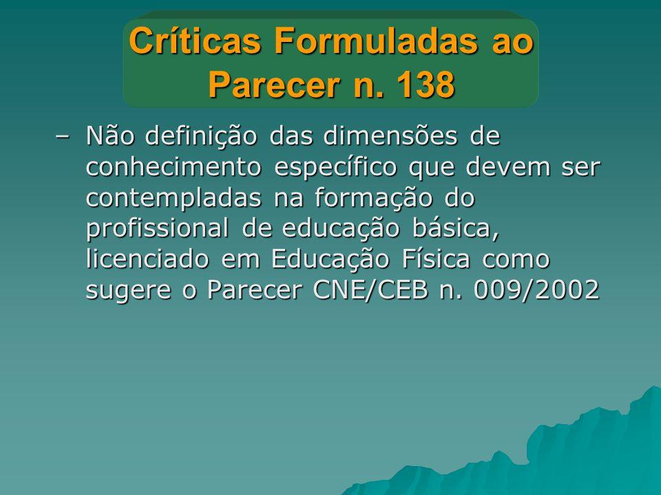 Críticas Formuladas ao Parecer n. 138 –Não definição das dimensões de conhecimento específico que devem ser contempladas na formação do profissional d