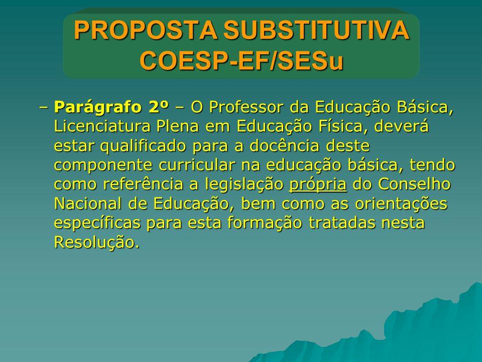 PROPOSTA SUBSTITUTIVA COESP-EF/SESu –Parágrafo 2º – O Professor da Educação Básica, Licenciatura Plena em Educação Física, deverá estar qualificado pa