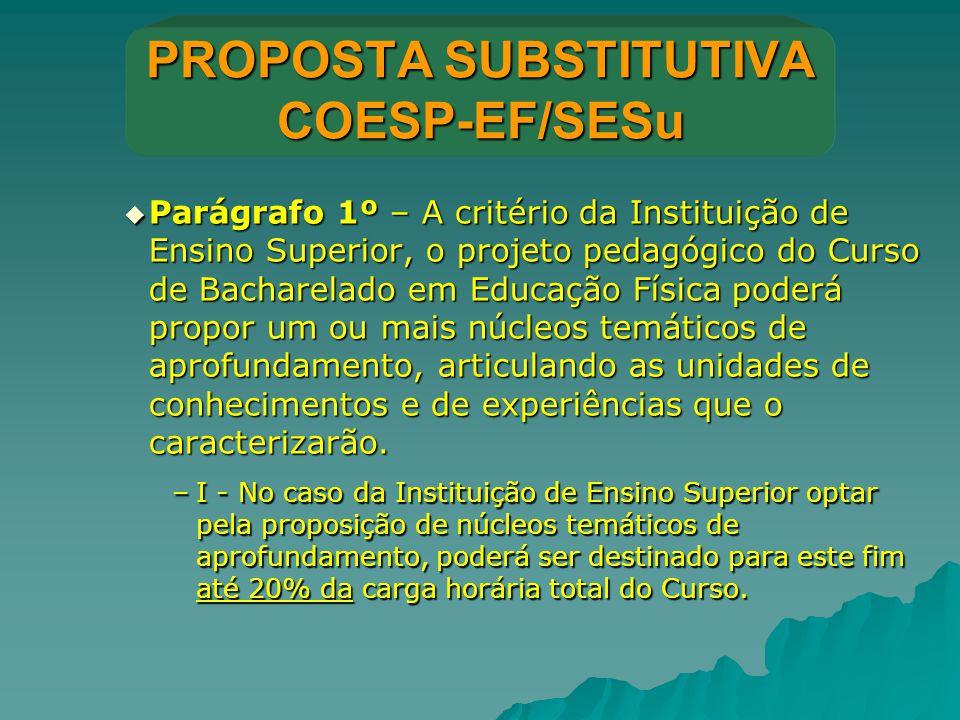 PROPOSTA SUBSTITUTIVA COESP-EF/SESu  Parágrafo 1º – A critério da Instituição de Ensino Superior, o projeto pedagógico do Curso de Bacharelado em Edu