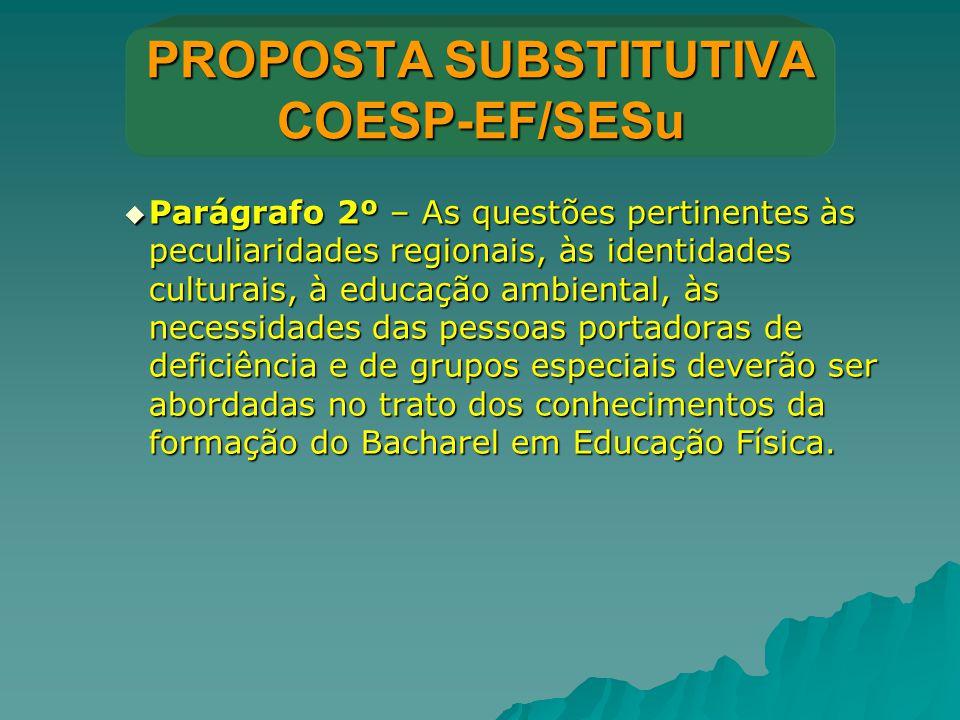 PROPOSTA SUBSTITUTIVA COESP-EF/SESu  Parágrafo 2º – As questões pertinentes às peculiaridades regionais, às identidades culturais, à educação ambient