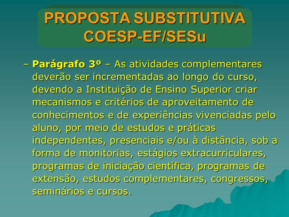 PROPOSTA SUBSTITUTIVA COESP-EF/SESu –Parágrafo 3º – As atividades complementares deverão ser incrementadas ao longo do curso, devendo a Instituição de