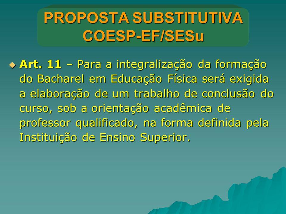 PROPOSTA SUBSTITUTIVA COESP-EF/SESu  Art. 11 – Para a integralização da formação do Bacharel em Educação Física será exigida a elaboração de um traba