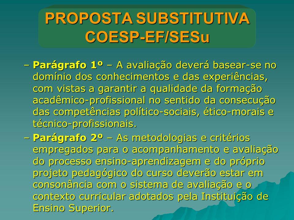 PROPOSTA SUBSTITUTIVA COESP-EF/SESu –Parágrafo 1º – A avaliação deverá basear-se no domínio dos conhecimentos e das experiências, com vistas a garanti