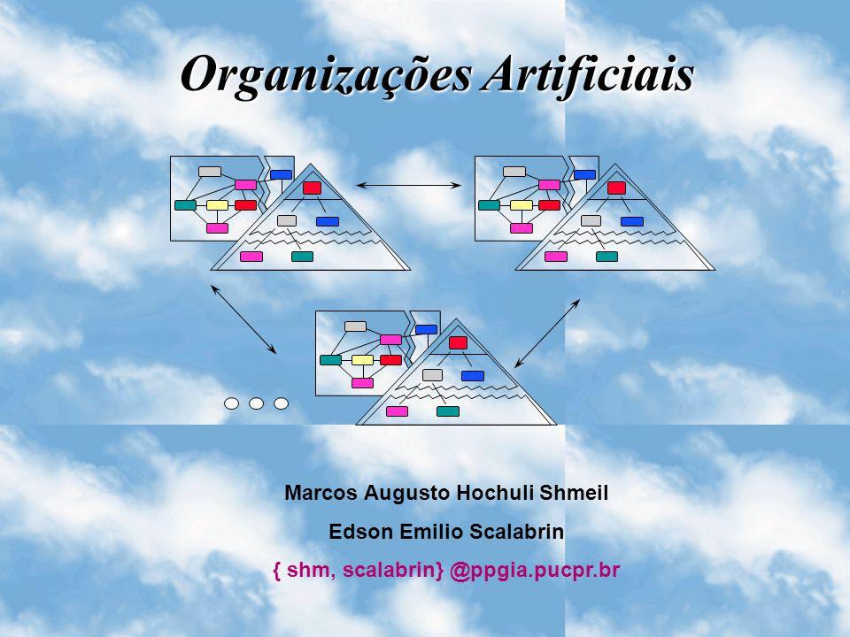 Organizações Artificiais Marcos Augusto Hochuli Shmeil Edson Emilio Scalabrin { shm, scalabrin} @ppgia.pucpr.br