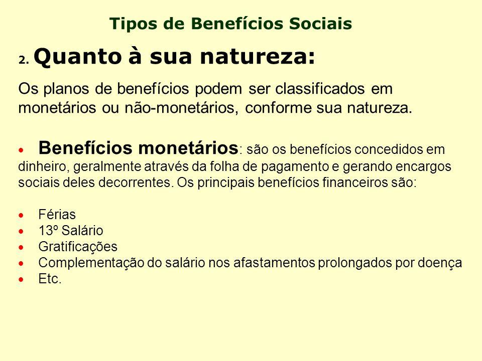 Tipos de Benefícios Sociais-2 Alguns desses benefícios são pagos pela organização, enquanto outros são pagos pelos órgãos previdenciários. · Benefício