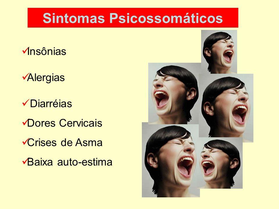 Sintomas Psicossomáticos Palpitações Falta de entusiasmo pelo trabalho e pela vida em geral Cefaléias Freqüentes Cansaço crônico Desordens gastrointes