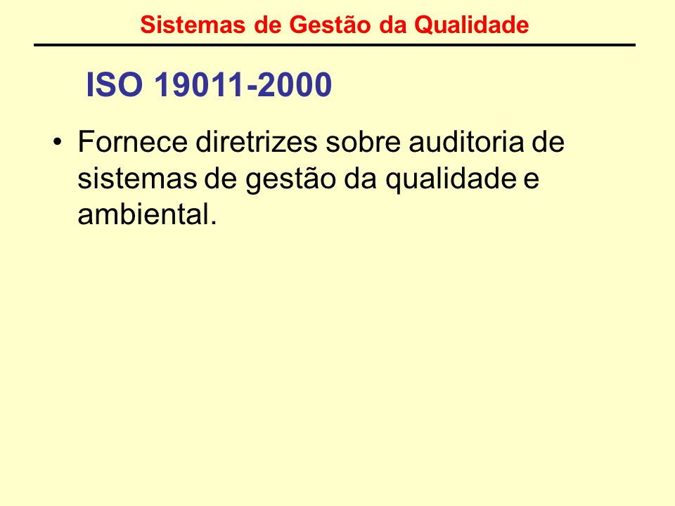 Sistemas de Gestão da Qualidade ISO 9004-2000 Forma um par consistente com a ISO 9001 Fornece diretrizes além dos requisitos estabelecidos na ISO 9001