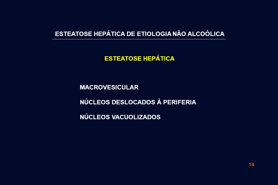 14 ESTEATOSE HEPÁTICA MACROVESICULAR NÚCLEOS DESLOCADOS À PERIFERIA NÚCLEOS VACUOLIZADOS ESTEATOSE HEPÁTICA DE ETIOLOGIA NÃO ALCOÓLICA