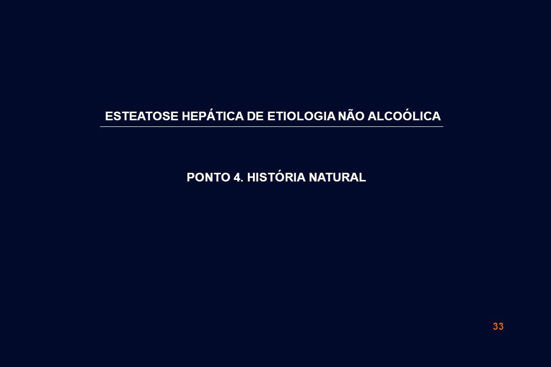 33 PONTO 4. HISTÓRIA NATURAL ESTEATOSE HEPÁTICA DE ETIOLOGIA NÃO ALCOÓLICA