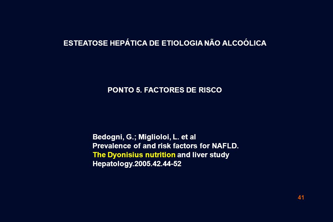 41 Bedogni, G.; Miglioloi, L.et al Prevalence of and risk factors for NAFLD.