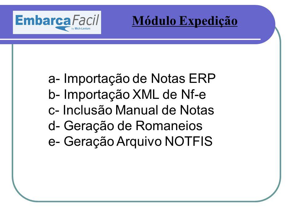 a- Importação de Notas ERP b- Importação XML de Nf-e c- Inclusão Manual de Notas d- Geração de Romaneios e- Geração Arquivo NOTFIS Módulo Expedição