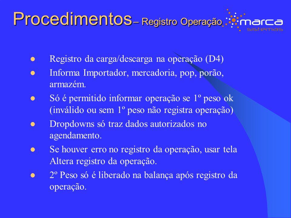 Procedimentos – Registro Operação Registro da carga/descarga na operação (D4) Informa Importador, mercadoria, pop, porão, armazém. Só é permitido info