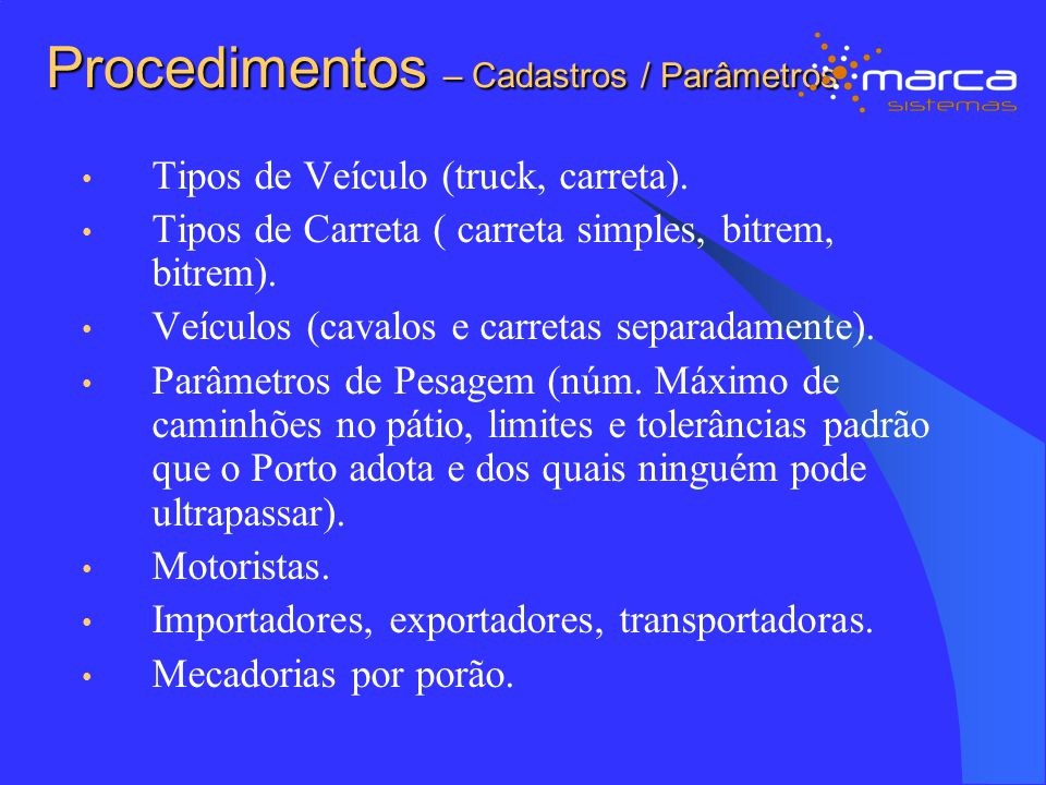Procedimentos – Cadastros / Parâmetros Tipos de Veículo (truck, carreta). Tipos de Carreta ( carreta simples, bitrem, bitrem). Veículos (cavalos e car