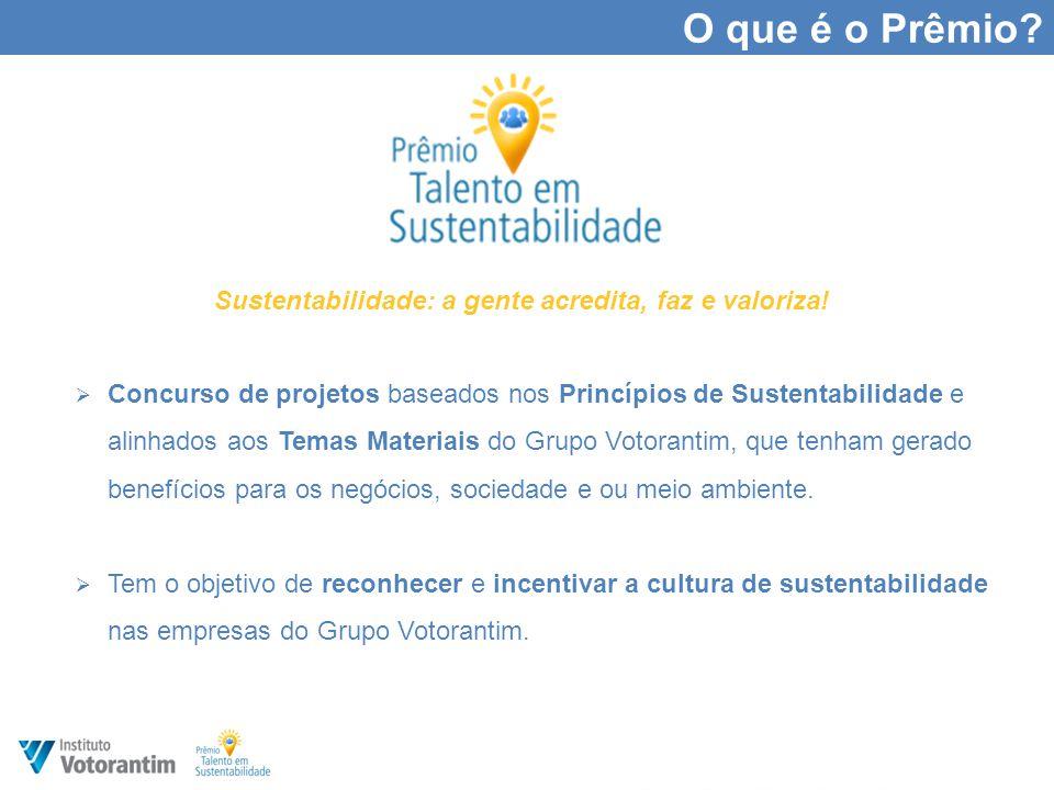 Concurso de projetos baseados nos Princípios de Sustentabilidade e alinhados aos Temas Materiais do Grupo Votorantim, que tenham gerado benefícios para os negócios, sociedade e ou meio ambiente.