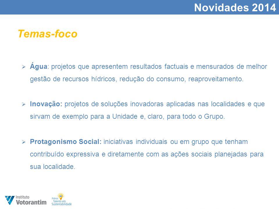 Novidades 2014  Água: projetos que apresentem resultados factuais e mensurados de melhor gestão de recursos hídricos, redução do consumo, reaproveitamento.