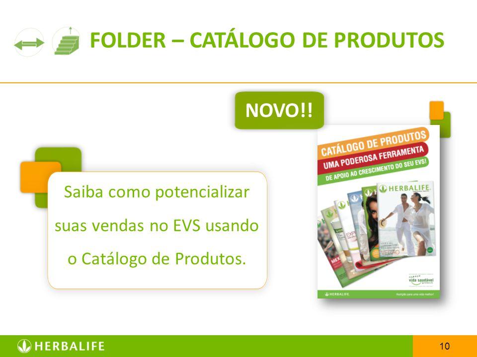 10 Saiba como potencializar suas vendas no EVS usando o Catálogo de Produtos. FOLDER – CATÁLOGO DE PRODUTOS NOVO!!