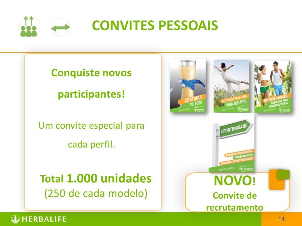 14 Conquiste novos participantes! CONVITES PESSOAIS NOVO ! Convite de recrutamento Um convite especial para cada perfil. Total 1.000 unidades (250 de