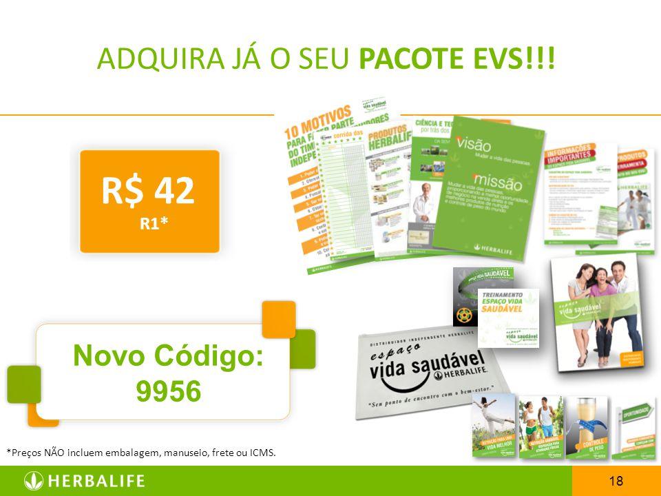 18 ADQUIRA JÁ O SEU PACOTE EVS!!! *Preços NÃO incluem embalagem, manuseio, frete ou ICMS. R$ 42 R1* Novo Código: 9956