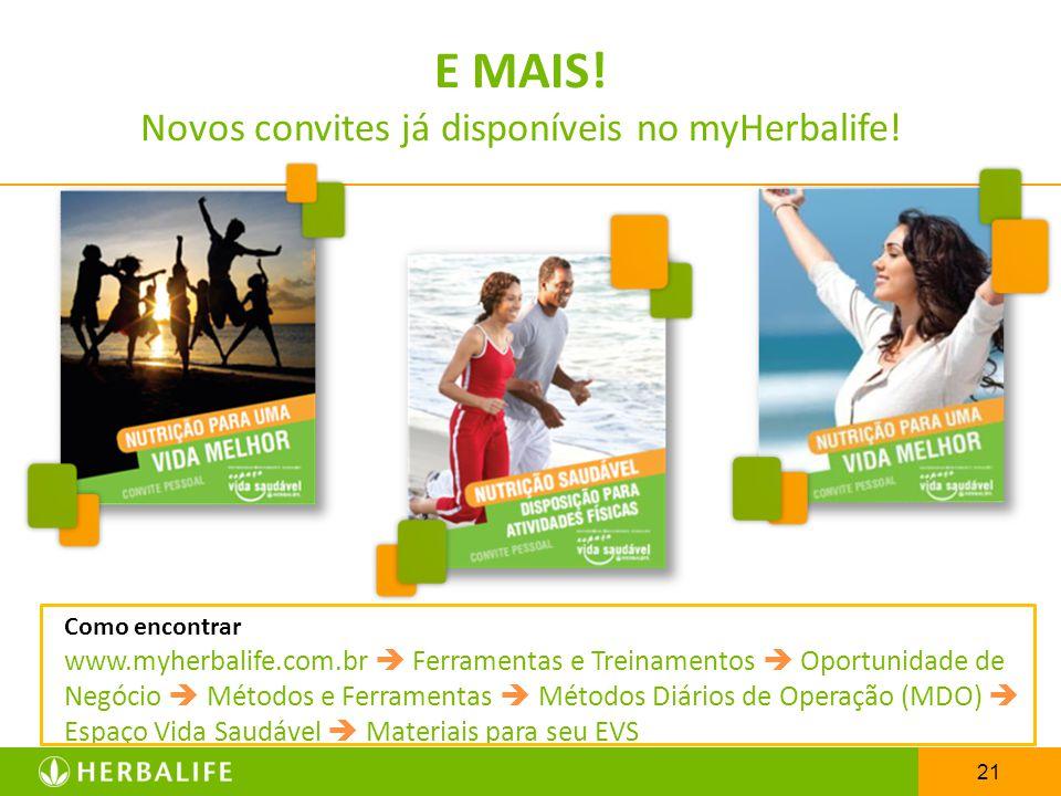 21 E MAIS! Novos convites já disponíveis no myHerbalife! Como encontrar www.myherbalife.com.br  Ferramentas e Treinamentos  Oportunidade de Negócio